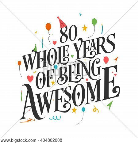 80 Years Birthday And 80 Years Wedding Anniversary Typography Design, 80 Whole Years Of Being Awesom