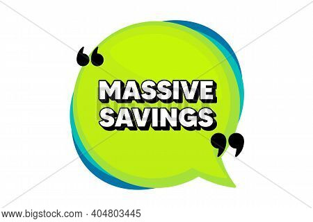 Massive Savings. Speech Bubble Banner With Quotes. Special Offer Price Sign. Advertising Discounts S