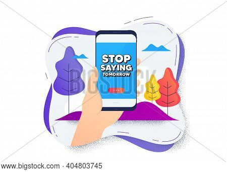 Stop Saying Tomorrow Motivation Message. Hand Hold Mobile Phone Icon. Smartphone Message. Motivation