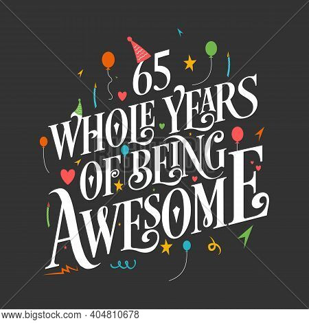 65 Years Birthday And 65 Years Wedding Anniversary Typography Design, 65 Whole Years Of Being Awesom
