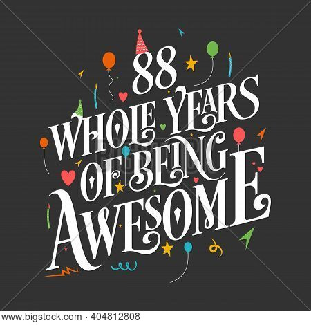 88 Years Birthday And 88 Years Wedding Anniversary Typography Design, 88 Whole Years Of Being Awesom