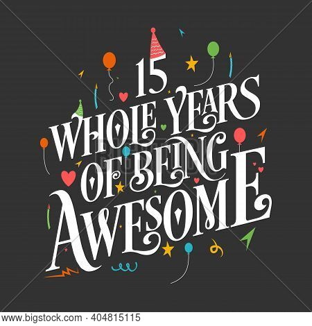 15 Years Birthday And 15 Years Wedding Anniversary Typography Design, 15 Whole Years Of Being Awesom