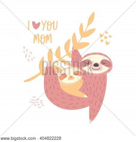 Flat Illustration Of Cute Sloths. Vector Print. Happy Mother's Day Cards. The Phrase I Love You Mom.