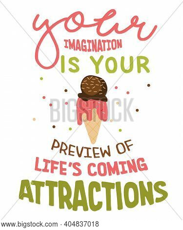 Your Imagination Is Your Preview Of Life S Coming Attractions Ice Cream Cone Lettering Hand Drawn Wo