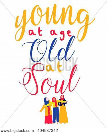 Young At Age Old At Soul Islamic Girls Lettering Hand Drawn Word Wisdom Quote For Banner Poster Prin