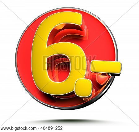 Number 6 Price Tag Isolated On White Background 3D Illustration With Clipping Path.