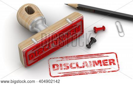 Disclaimer. The Stamp And An Imprint. Wooden Stamp And Red Imprint Disclaimer On White Surface. 3d I