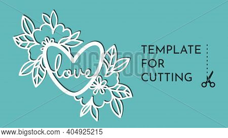 Heart And Flowers.templates For Decoration. Elements For Cutting Paper, Plotter Or Laser Cutting.