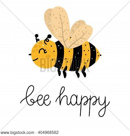 Bee Happy Funny Lettering With A Flying Bee Illustration. Hand Drawn Scandinavian Style Vector Illus