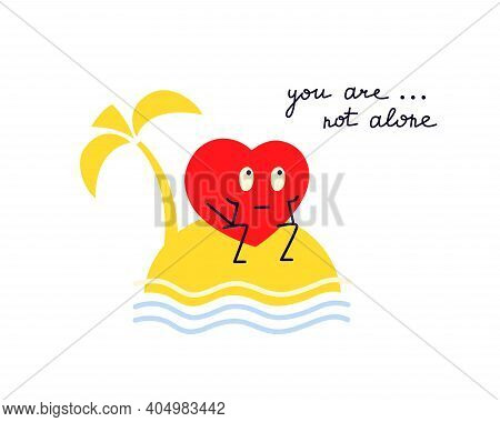 You Are Not Alone. I Am Always With You. Love And Friendship. Red Lonely Heart Seating On An Island