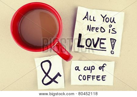 coffee cup with ' all you need is love and a cup of coffee ' notes poster