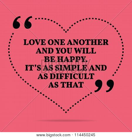 Inspirational Love Marriage Quote. Love One Another And You Will Be Happy. It's As Simple And As Dif