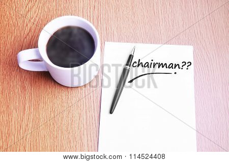 Coffee, Pen And Notes Write Chairman