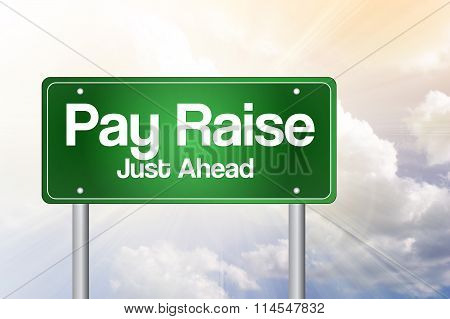 Pay Raise, Just Ahead Green Road Sign, Business Concept