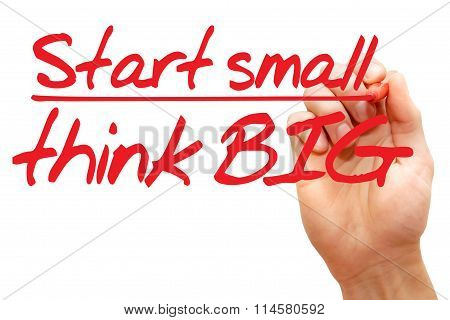 Hand Writing Start Small Think Big, Business Concept..