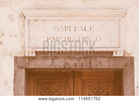 Vintage looking Ospedale Psichiatrico ancient talian sign meaning Mental Hospital poster