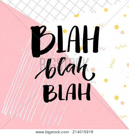 Blah bla bla inscription. Funny catchphrase for t-shirts and cards. Brush lettering on abstract geometry background with pastel pink color