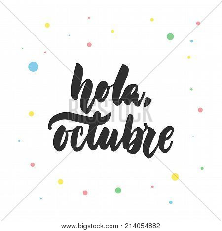 Hola, octubre - hello, October in spanish, hand drawn latin lettering quote with colorful circles isolated on the white background. Fun brush ink inscription for greeting card or poster design