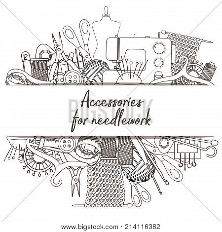 Set of tools for needlework and sewing. Handmade equipment and needlework accessoriesy line cartoon illustration. Vector