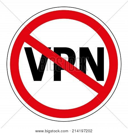 Sign prohibiting the use of the Anonymizer service VPN, sign vector red crossed out circle the word VPN, Virtual Private Network
