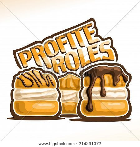 Vector logo for french Profiteroles, 3 puff cakes for patisserie menu, poster with choux pastry with soft custard cream and original font for word profiteroles, confectionery with chocolate ganache.