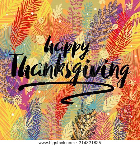 Happy Thanksgiving Day congratulation on multicolor trendy autumn background with autumn leaves. Great design element for congratulation cards, banners, poster.