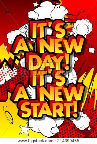 It's a new day! It's a new start! Vector illustrated comic book style design. Inspirational motivational quote.