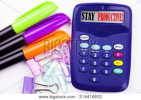 Writing Word Stay Productive Text In The Office With Surroundings Such As Marker, Pen Writing On Cal