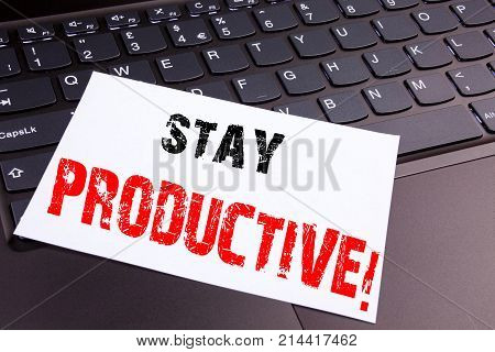 Writing Stay Productive Text Made In Office Close-up On Laptop Computer Keyboard. Business Concept F