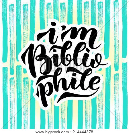 I am bibliophile lettering quotes, vector illustration on colorful abstract background. Typography, cute phrase for your design products. Print for book lovers, bibliophiles and reading people
