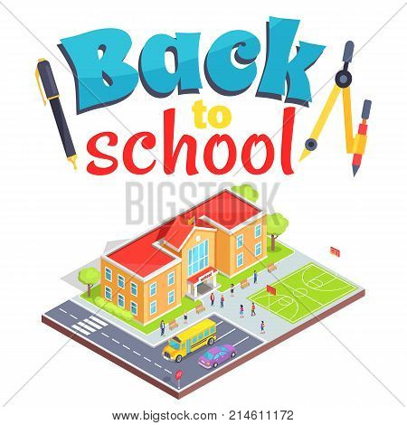 Back to school poster school area isolated 3d vector illustration on white. Cartoon teenage students, two-storey building, sports field and parking lot