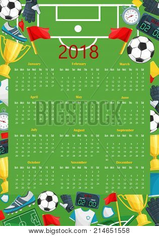 Soccer calendar template of football sport game. Year 2018 calendar on vector football field with goal gate, edged by soccer ball, winner trophy cup, sporting uniform, scoreboard and goalkeeper glove