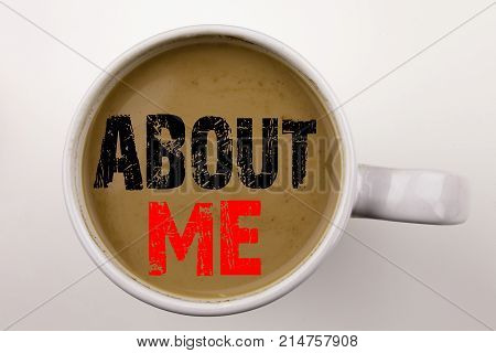 Word, Writing About Me Text In Coffee In Cup. Business Concept For Self Awareness Personal Identity