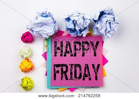 Writing Text Showing Happy Friday Written On Sticky Note In Office With Screw Paper Balls. Business