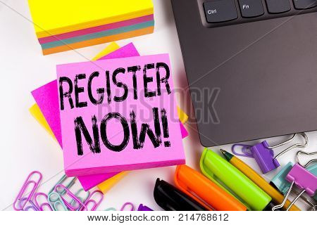 Writing Text Showing Register Now Made In The Office With Surroundings Such As Laptop, Marker, Pen.