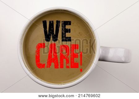 Word, Writing We Care Text In Coffee In Cup. Business Concept For Career Assistance Helpline On Whit