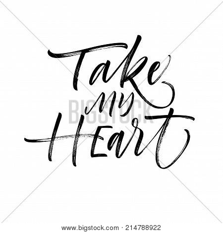 Take my heart phrase. Romantic lettering. Ink illustration. Modern brush calligraphy. Isolated on white background.
