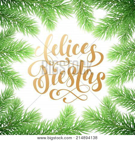 Felices Fiestas Spanish Happy Holidays Golden Hand Drawn Calligraphy And Fir Tree Wreath Decoration.