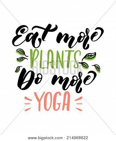 Eat more plants do more yoga quote. Hand drawn brush calligraphy. Yoga inspirational Poster. Vector design for gym, textile, posters
