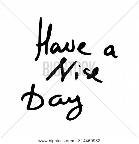 Have A Nice Day. Hand Drawn Ink Typography Poster. Conceptual Handwritten Doodle Phrase. T-shirt And