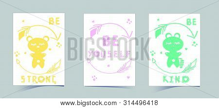 Set Of Cute Nursery Posters Including Bear, Raccoon, Round Arrows, Phrases: Be Strong, Kind, Be Yous