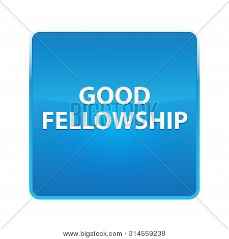 Good Fellowship Isolated On Shiny Blue Square Button
