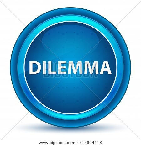Dilemma Isolated on Eyeball Blue Round Button poster