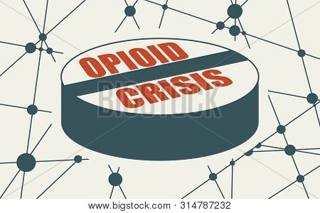 Opioid Crisis Text On Pill. Unhealthy Addiction Metaphor. Molecule And Communication Background. Con