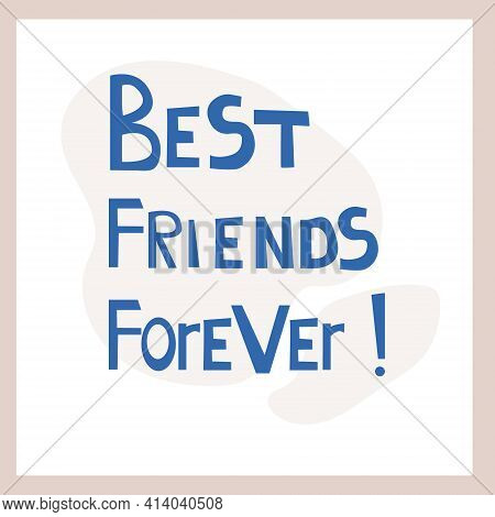 Best Friends Forever. Inspirational Congratulatory Quote. Positive Message In Hand Drawn Font. Brigh