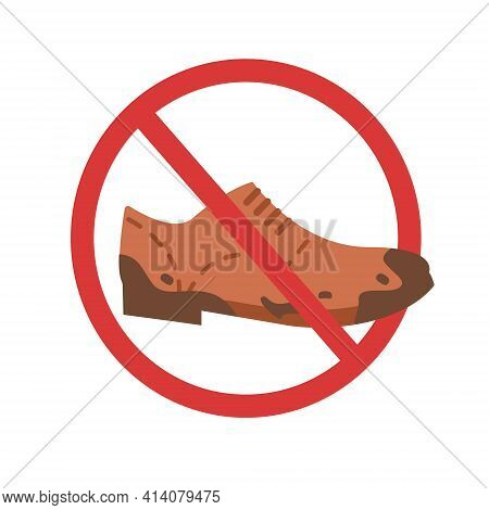 Red Sign Or Notice No Dirty Shoes. Brown Color Flat Sole Muddy Shoes Is Prohibited To Enter. Concept
