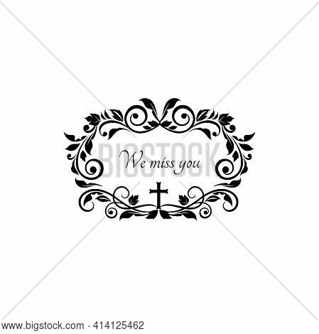 Gravestone Decorative Lettering We Miss You In Funeral Frame, Black Flowers Ornament And Crucifix Cr
