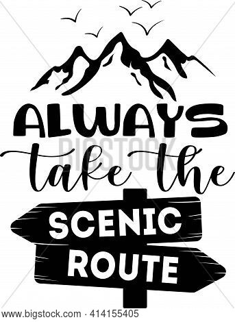 Always Take The Scenic Route - Lettering Quote Isolated On The White Background.