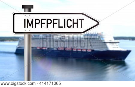 Impfpflicht, Translate: Mandatory Vaccination. Cruise Ship Vacation Requires A Corona Virus Vaccinat