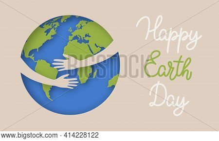 Happy Earth Day, World Environment Day. Ecology Concept. Hands Hugging And Taking Care Of Planet Ear